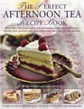 The Perfect Afternoon Tea Recipe Book More than 160 classic recipes for sandwiches pretty cakes and bakes biscuits bars pastries cupcakes celebration  and glorious gateaux with 650 photographs
