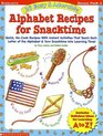 26 Easy and Adorable Alphabet Recipes for Snacktime: Quick, No-Cook Recipes With Instant Activities That Teach Each Letter of the Alphabet  Turn Snacktime into Learning Time
