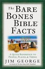 The Bare Bones Bible® Facts: A Quick Reference to the People, Places, and Things