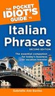 The Pocket Idiot's Guide to Italian Phrases Second Edition