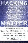 HACKING MATTER Levitating Chairs Quantum Mirages and the Infinite Weirdness of PROGRAMMABLE ATOMS