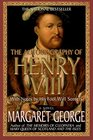 The Autobiography of Henry VIII : With Notes by His Fool, Will Somers
