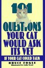 101 Questions Your Cat Would Ask Its Vet If Your Cat Could Talk