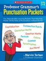 Professor Grammar's Punctuation Packets Fun Reproducible Learning Packets That Help Kids Master All the Rules of Punctuation-Independently