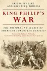 King Philip's War The History and Legacy of America's Forgotten Conflict