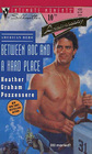 Between Roc and a Hard Place (American Hero) (Silhouette Intimate Moments, No 499)