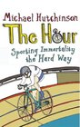 Hour The Sporting Immortality the Hard Way