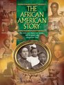 The African American Story The events that shaped our nation and the people who changed our lives