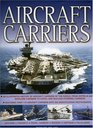 Aircraft Carriers An illustrated history of aircraft carriers of the world from zeppelin and seaplane carriers to vertical/short take-off and landing  carriers with 500 identification photographs