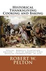 Historical Thanksgiving Cooking and Baking A Unique Collection of Thanksgiving Recipes from the Time of the Revolutionary and Civil Wars