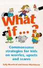 What IF  Commonsense Strategies for Kids on Worries Upsets and Scares