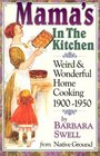 Mama's in the Kitchen : Weird & Wonderful Home Cooking 1900-1950