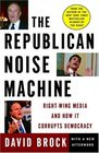 The Republican Noise Machine  Right-Wing Media and How It Corrupts Democracy