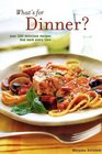 What's for Dinner 200 Delicious Recipes That Work Every Time