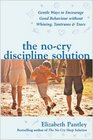 The No-cry Discipline Solution Gentle Ways to Promote Good Behaviour and Stop the Whining Tantrums and Tears