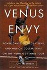 Venus Envy Power Games Teenage Vixens and Million-Dollar Egos on the Women's Tennis Tour