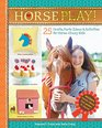 Horse Play 25 Crafts Party Ideas  Activities for Horse-Crazy Kids
