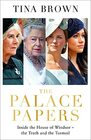 The Palace Papers Inside the House of Windsorthe Truth and the Turmoil