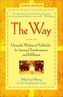 The Way : Using the Wisdom of Kabbalah for Spiritual Transformation and Fulfillment