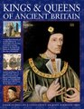 Kings  Queens Of Ancient Britain A Magnificent Chronicle Of The First Rulers Of The British Isles From The Time Of Boudicca And King Arthur To The  The Crusades And The Reign Of Richard III