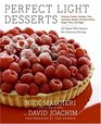 Perfect Light Desserts Fabulous Cakes Cookies Pies and More Made with Real Butter Sugar Flour and Eggs All Under 300 Calories Per Generous Serving