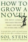 How to Grow a Novel : The Most Common Mistakes Writers Make And How To Overcome Them