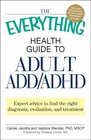 The Everything Health Guide to Adult ADD/ADHD Expert advice to find the right diagnosis evaluation and treatment