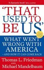 That Used to Be Us What Went Wrong with America - And How It Can Come Back Thomas L Friedman and Michael Mandelbaum