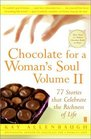 Chocolate for a Woman's Soul Volume II  77 Stories that Celebrate the Richness of Life