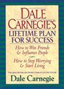 Dale Carnegies Lifetime Plan for Success : The Great Bestselling Works Complete In One Volume