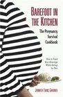 Barefoot in the Kitchen: A Pregnancy Survival Cookbook