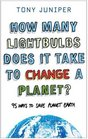 How Many Lightbulbs Does it Take to Change a Planet 95 Ways to Save Planet Earth
