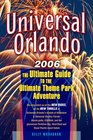 Universal Orlando 2006 Edition The Ultimate Guide to the Ultimate Theme Park Adventure
