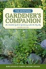 Montana Gardener's Companion An Insider's Guide to Gardening under the Big Sky