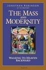 The Mass And Modernity Walking to Heaven Backward