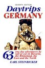 Daytrips Germany 63 One Day Adventures by Rail or Car in Bavaria the Rhineland the East and the North