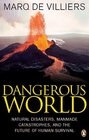 Dangerous World Natural Disasters Manmade Catastrohes and the Future of Human Survival