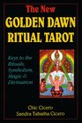 The New Golden Dawn Ritual Tarot Keys to the Rituals Symbolism Magic and Divination