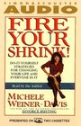 FIRE YOUR SHRINK DO-IT-YOURSELF STRATEGIES FOR CHANGING YOUR LIFE AND EVERYONE