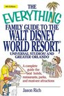 The Everything Family Guide To the Walt Disney World Resort Universal Studios And Greater Orlando A Complete Guide To The Best Hotels Restaurants Parks  Attractions