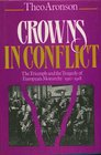 Crowns in Conflict The Triumph of the Tragedy of European Monarchy 19101918