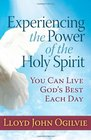 Experiencing the Power of the Holy Spirit You Can Live God's Best Each Day