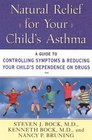 Natural Relief for Your Child's Asthma: A Guide to Controlling Symptoms  Reducing Your Child's Dependence on Drugs