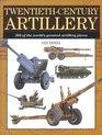 Twentieth-Century Artillery 300 of the World's Greatest Artillery Pieces