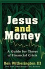 Jesus and Money A Guide for Times of Financial Crisis