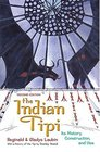 Indian Tipi: Its History, Construction, and Use