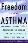 Freedom from Asthma  The Revolutionary 5-Day Treatment for Healing  Asthma with the Breath Connection  Program