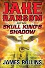 Jake Ransom and the Skull King's Shadow (Jake Ransom, Bk 1)