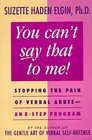 You Can't Say That to Me: Stopping the Pain of Verbal Abuse -- An 8-Step Program