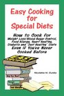 Easy Cooking for Special Diets How to Cook for Weight Loss/Blood Sugar Control Food Allergy Heart Healthy Diabetic and Just Healthy Diets Even if You've Never Cooked Before
